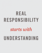 Real Responsibility starts with Understanding